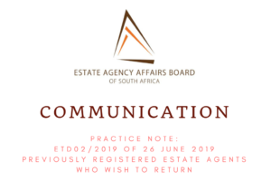 PRACTICE NOTE: ETD02/2019 OF 26 JUNE 2019 PREVIOUSLY REGISTERED ESTATE AGENTS WHO WISH TO RETURN